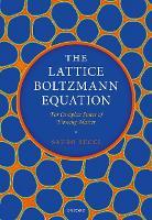 The Lattice Boltzmann Equation For Complex States of Flowing Matter by Sauro (Director of Research, Istituto Applicazioni del Calcolo  Mauro Picone , Rome, National Research Council of Italy) Succi