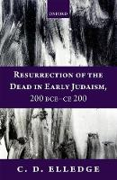 Resurrection of the Dead in Early Judaism, 200 BCE-CE 200 by C. D. (Associate Professor of Religion, Gustavus Adolphus College) Elledge