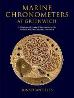Marine Chronometers at Greenwich A Catalogue of Marine Chronometers at the National Maritime Museum, Greenwich by Jonathan (Curator Emeritus, Horology, National Maritime Museum, Greenwich, UK) Betts