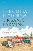 The Global History of Organic Farming by Gregory Allen (Environmental historian, Western Sydney University and the University of Johannesburg) Barton