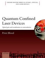 Quantum Confined Laser Devices Optical gain and recombination in semiconductors by Peter (Honary Professor, School of Physics and Astronomy, Cardiff University) Blood