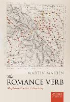 The Romance Verb Morphomic Structure and Diachrony by Martin (Professor of the Romance Languages and Fellow of Trinity College, University of Oxford) Maiden