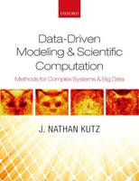 Data-Driven Modeling & Scientific Computation Methods for Complex Systems & Big Data by J. Nathan (Professor of Applied Mathematics, University of Washington) Kutz