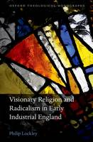 Visionary Religion and Radicalism in Early Industrial England From Southcott to Socialism by Philip Lockley
