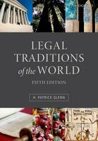 Legal Traditions of the World Sustainable diversity in law by H. Patrick (Peter M Laing Professor of Law at McGill University, Montreal) Glenn