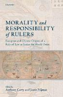 Morality and Responsibility of Rulers European and Chinese Origins of a Rule of Law as Justice for World Order by Anthony (Beijing Institute of Technology School of Law) Carty