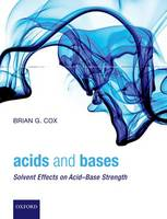 Acids and Bases Solvent Effects on Acid-Base Strength by Brian G. (Pharmaceutical Development, AstraZeneca R&D) Cox
