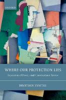 Where Our Protection Lies Separation of Powers and Constitutional Review by Dimitrios (Associate Professor in Law, University of Reading) Kyritsis
