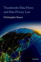 Transborder Data Flows and Data Privacy Law by Christopher (Senior Counsel, Wilson Sonsini Goodrich & Rosati, Brussels) Kuner