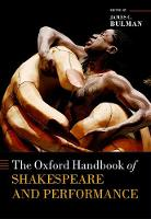 The Oxford Handbook of Shakespeare and Performance by James C. (Henry B. and Patricia Bush Tippie Professor of English, Allegheny College) Bulman