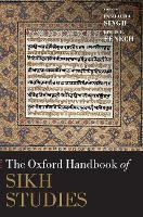 The Oxford Handbook of Sikh Studies by Pashaura (Professor and Dr. Jasbir Singh Saini Endowed Chair in Sikh and Punjabi Studies, University of California, Rive Singh