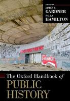 The Oxford Handbook of Public History by James B. (Senior Scholar, National Museum of American History) Gardner