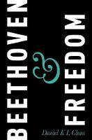 Beethoven & Freedom by Daniel K. L. (Professor of Music, University of Hong Kong) Chua