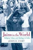 Jains in the World Religious Values and Ideology in India by John E. (Professor of Religion, Denison University) Cort