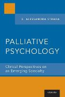 Palliative Psychology Clinical Perspectives on an Emerging Specialty by E. Alessandra (Director of Integrative Medicine and Bereavement, Institute for Innovation in Palliative Care, Metropoli Strada