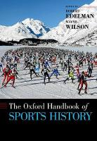 The Oxford Handbook of Sports History by Robert (Professor of Russian History and the History of Sport, University of California, San Diego) Edelman