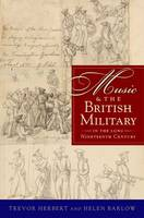 Music & the British Military in the Long Nineteenth Century by Trevor (Professor of Music, Open University) Herbert, Helen (Research Fellow in Music, Open University) Barlow