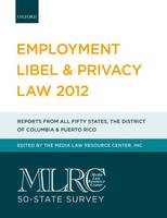 MLRC 50-State Survey: Employment Libel & Privacy Law 2012 by Media Law Resource Center