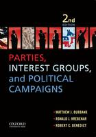 Parties, Interest Groups, and Political Campaigns by Matthew J. (University of Utah) Burbank, Ronald J. (University of Utah) Hrebenar, Robert C. (University of Utah) Benedict
