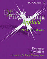 Extreme Programming Applied Playing to Win by Ken Auer, Roy Miller
