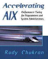Accelerating AIX Performance Tuning for Programmers and Systems Administrators by Rudy Chukran