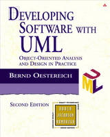Developing Software with UML Object-Oriented Analysis and Design in Practice by Bernd Oestereich