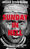 Sunday in Hell Behind the Lens of the Greatest Cycling Film of All Time by William Fotheringham