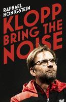 Klopp: Bring the Noise by Raphael Honigstein