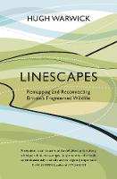 Linescapes Remapping and Reconnecting Britain's Fragmented Wildlife by Hugh Warwick