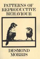 Patterns Of Reproductive Behaviour Collected Papers by Desmond Morris