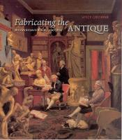 Fabricating the Antique Neoclassicism in Britain, 1760-1800 by Viccy Coltman