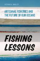 Fishing Lessons Artisanal Fisheries and the Future of Our Oceans by Kevin M. Bailey