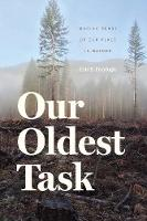 Our Oldest Task Making Sense of Our Place in Nature by Eric T. Freyfogle