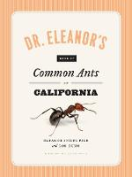 Dr. Eleanor's Book of Common Ants of California by Eleanor Spicer Rice, Alex Wild, Rob Dunn