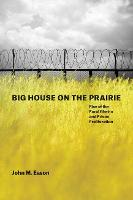 Big House on the Prairie Rise of the Rural Ghetto and Prison Proliferation by John M. Eason