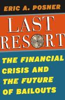 The Last Resort The Financial Crisis and the Future of Bailouts by Eric A. Posner