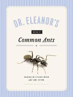 Dr. Eleanor's Book of Common Ants by Eleanor Spicer Rice, Alex Wild, Rob Dunn