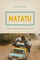 Matatu A History of Popular Transportation in Nairobi by Kenda Mutongi