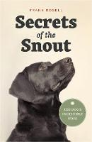 Secrets of the Snout The Dog's Incredible Nose by Frank Rosell