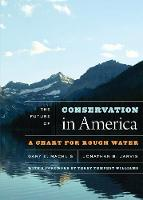 The Future of Conservation in America A Chart for Rough Water by Gary E. Machlis