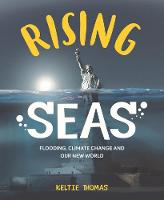 Rising Seas: Confronting Climate Change, Flooding And Our New World Flooding, Climate Change and Our New World by Keltie Thomas