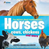 The World's Most Useful Animals - Horses, Cows, Chickens and More - Animal Books 2nd Grade Physical Features and Communities by Professor Beaver