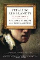 Stealing Rembrandts The Untold Stories of Notorious Art Heists by Anthony M. Amore, Tom Mashberg