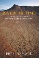 Rivers in Time The Search for Clues to Earth's Mass Extinctions by Peter Ward