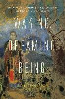 Waking, Dreaming, Being Self and Consciousness in Neuroscience, Meditation, and Philosophy by Evan Thompson