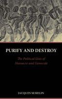 Purify and Destroy The Political Uses of Massacre and Genocide by Jacques Semelin, Stanley Hoffman