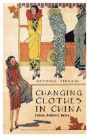 Changing Clothes in China Fashion, History, Nation by Antonia Finnane