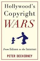 Hollywood's Copyright Wars From Edison to the Internet by Peter Decherney