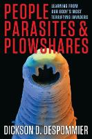 People, Parasites, and Plowshares Learning From Our Body's Most Terrifying Invaders by Dickson D. Despommier, William C. Campbell