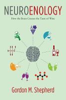 Neuroenology How the Brain Creates the Taste of Wine by Gordon M., MD. DPhil. Shepherd